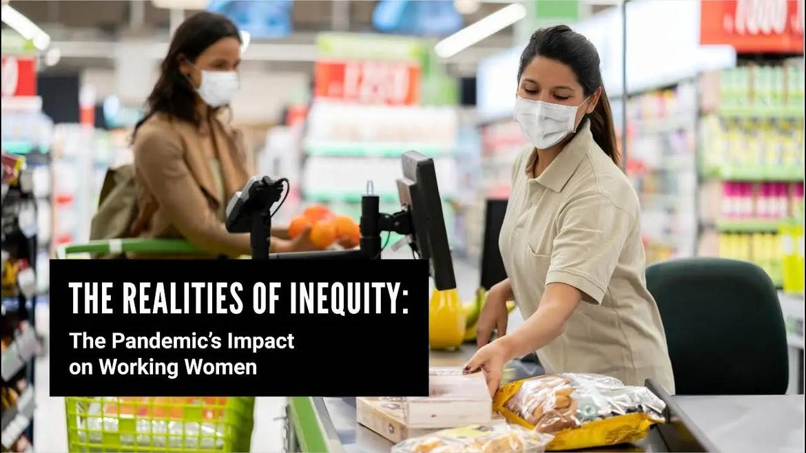 The Realities of Inequity: The Pandemic's Impact on Working Women