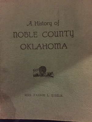 The photo is of a book called A History of Noble County Oklahoma, written by my great grandmother Fannie Eisele.